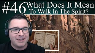 #46 - What Does It Mean To Walk In The Spirit? - Kingdomcast