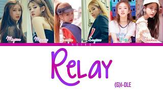 (G)-IDLE - 'RELAY' (달려!) Lyrics [Color Coded_Han_Rom_Eng]