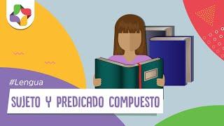 Sujeto y Predicado Compuesto - Lengua - Educatina