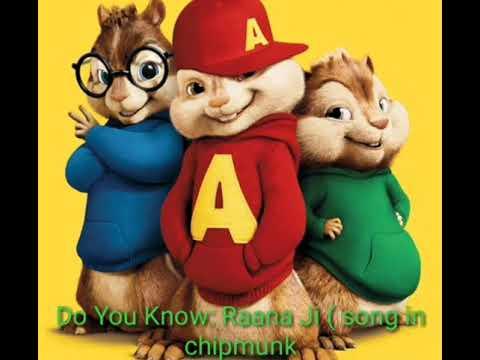 Do You Know: Raana Ji ( song in chipmunk