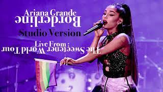 Ariana Grande - Borderline (Live From The Sweetener World Tour) [Studio Version]