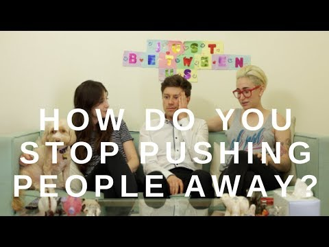 How Do You Stop Pushing People Away? / Gaby & Allison