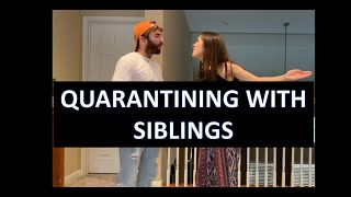 Quarantining with Siblings
