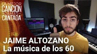 JAIME ALTOZANO Analiza La Música De Los 60 | La Mejor Canción Jamás Cantada