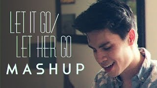 Let It Go/Let Her Go (Frozen/Passenger MASHUP) - Sam Tsui