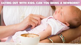 Eating Out With Kids: Can You Bring a Newborn? | CloudMom