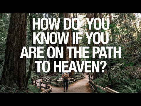 How Do You Know if You are On the Path to Heaven?