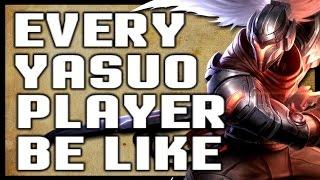 EVERY YASUO MAIN BE LIKE