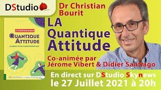 LA Quantique Attitude avec Dr Christian Bourit