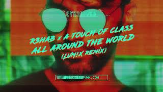 R3HAB & A Touch Of Class - All Around The World (LUM!X Remix)