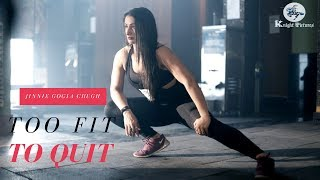 Jinnie Gogia Chugh | Too Fit To Quit | Fitness Motivation | Knight Pictures |