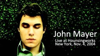 05 Another Kind Of Green - John Mayer (Live at Housingworks in New York - November 19, 2004)
