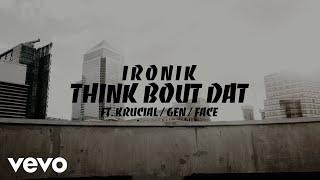 Ironik - Think Bout Dat ft. Gen, Krucial, Face