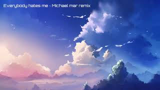 | Nightcore | Everybody hates me - Michael mar remix