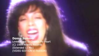 Donna Summer  - Loves About To Change My Heart  (Extended 12 Mix EDITION VJ ROBSON)