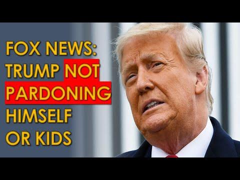 Trump NOT Pardoning Himself or his Kids According to Fox News