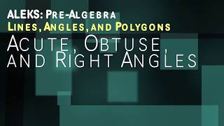 ALEKS: Pre Algebra - Lines, Angles, and Polygons: Acute, Obtuse, and Right Angles