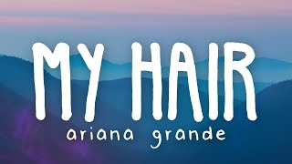 Ariana Grande - my hair (Lyric Video)