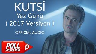 Kutsi - Yaz Günü - 2017 Versiyon ( Official Audio )