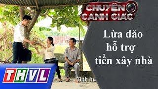 THVL | Chuyện cảnh giác: Lừa đảo hỗ trợ tiền xây nhà