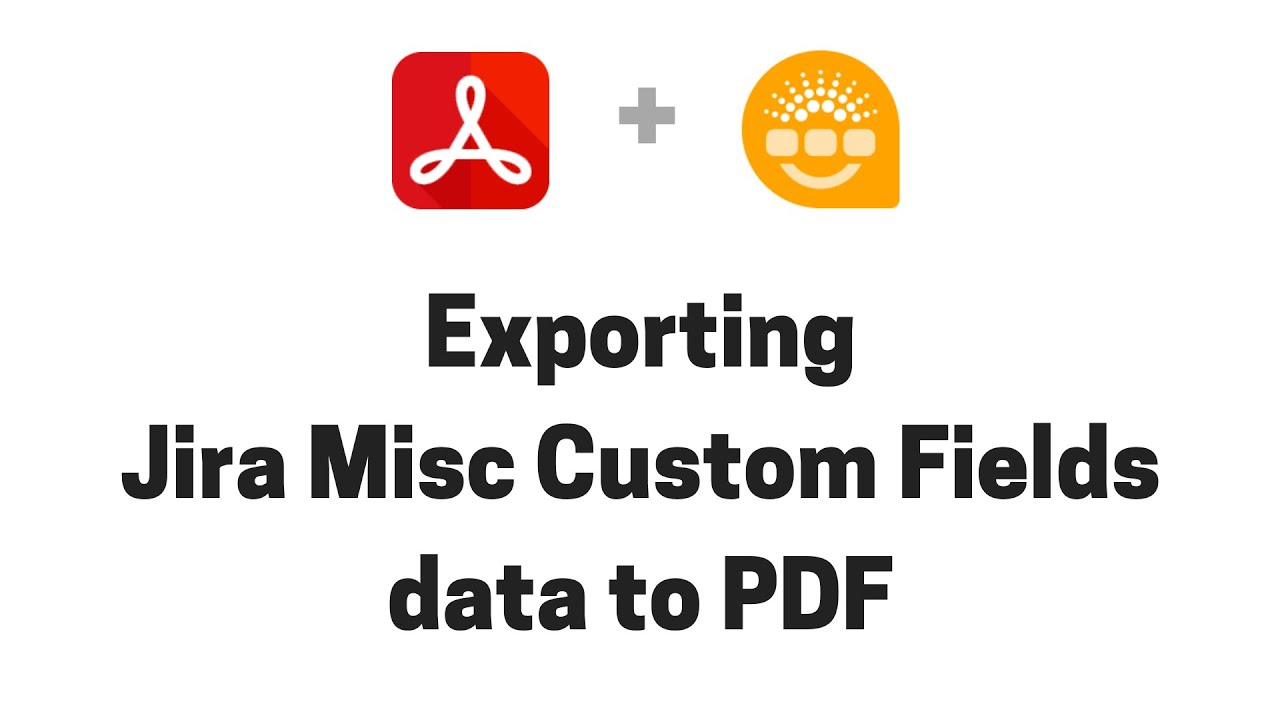 Exporting Jira Misc Custom Fields (JMCF) data to PDF
