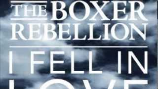 The Boxer Rebellion - I Fell In Love