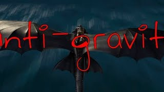 Httyd Toothless Tribute | Anti-gravity