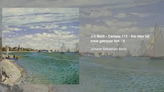 Cantata ''Der Herr ist mein getreuer Hirt'', BWV 112
