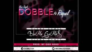 Dobble - Blame Games Ft Raquel (Prod by Odo Nsuo)