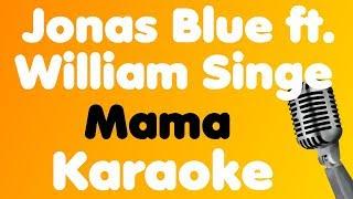 Jonas Blue • Mama (feat. William Singe) • Karaoke