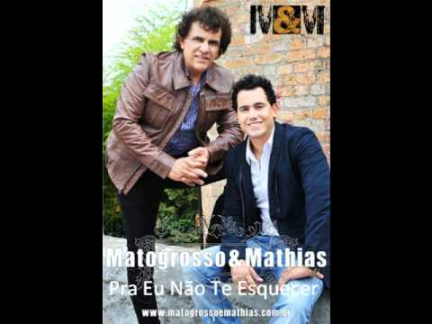 Pra Eu Não Te Esquecer - Matogrosso & Mathias
