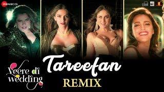 Tareefan   Remix |Veere Di Wedding|Kareena, Sonam, Swara & Shikha | QARAN Ft Badshah | DJ Notorious
