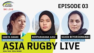 Asia Rugby Live Episode 3 : Asia Unstoppable Women