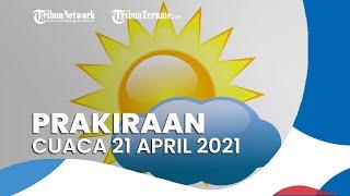 Prakiraan Cuaca 21 April 2021, BMKG Memprediksi 10 Wilayah Alami Hujan Lebat Disertai Petir