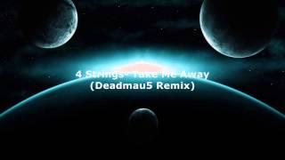 4 Strings - Take Me Away (Deadmau5 Remix) [high quality]  ♪♫•*¨*•.¸¸. • * ¨` * ♥ ♥ ♥