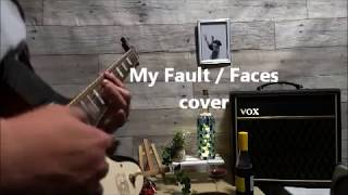 My Fault / Faces   (cover)