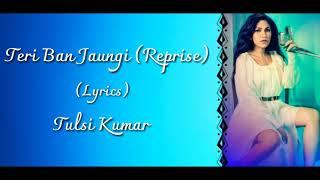 Tulsi Kumar - Teri Ban Jaungi (Reprise) Full Song With Lyrics