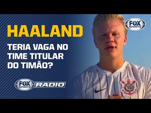 CORINTHIANS: HAALAND PINTANDO NO TIMÃO? | FOX Sports Rádio