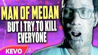 Man of Medan but I try to kill everyone