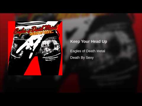 Keep Your Head Up (2006) (Song) by Eagles of Death Metal