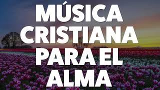 Música Cristiana Para El Alma 2019