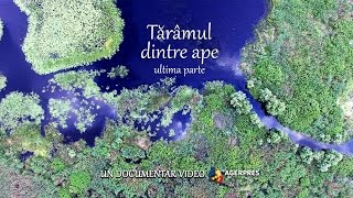 Documentar video: Tărâmul dintre ape - Ultima parte