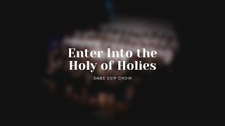 Enter Into the Holy of Holies - SMBS Choir 2019