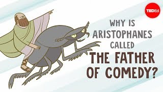 """Why is Aristophanes called """"The Father of Comedy""""? - Mark Robinson"""