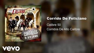 Calibre 50   Corrido De Feliciano (Audio)