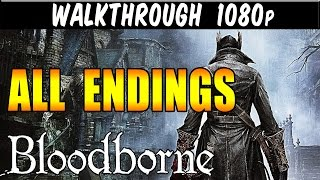 Bloodborne ALL 3 ENDINGS 1080p PS4