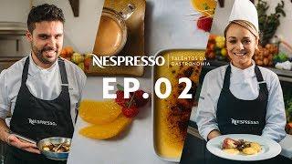 Nespresso Brasil | Talentos Da Gastronomia | Episódio 2