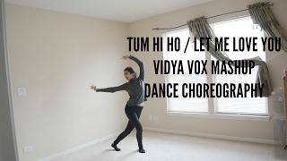Tum Hi Ho/Let Me Love You | Vidya Vox Mashup | Dance Choreography