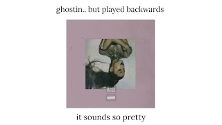 Ariana Grande   Ghostin But Backwards (you Need To Hear This)