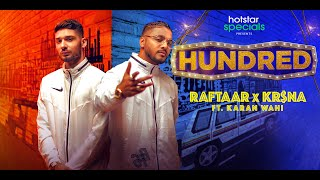 Hotstar Specials Hundred  RAFTAAR x KR$NA Ft. Karan Wahi | HUNDRED   Written and Performed By - RAFTAAR x KR$NA  Music Produced By - DEEP KALSI Mixed and Mastered By - Abhishek Ghatak Video By - Director Grim  Subscribe to Official Raftaar Channel - http://bit.ly/RaftaarMusic Connect with Facebook - https://www.facebook.com/Raftaarmusic  Digitally Powered by One Digital Entertainment  [https://www.instagram.com/onedigitalentertainment] [http://www.onedigitalentertainment.com]